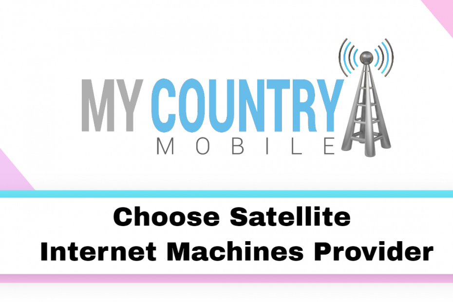 Choose Satellite Internet Machines Provider - My Country Mobile
