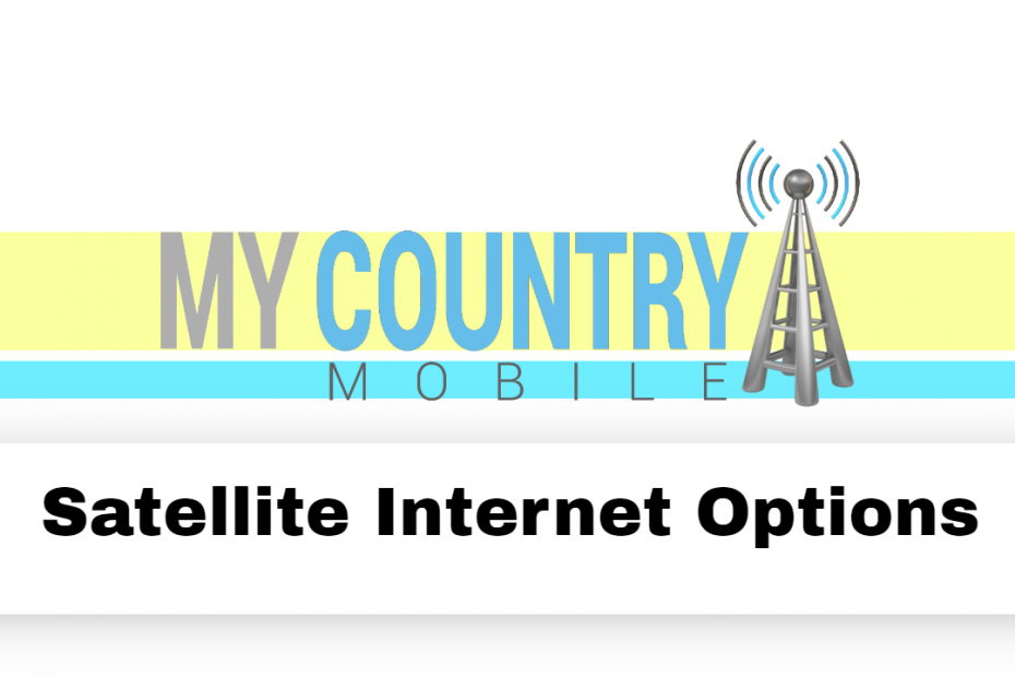 Satellite Internet Options - My Country Mobile