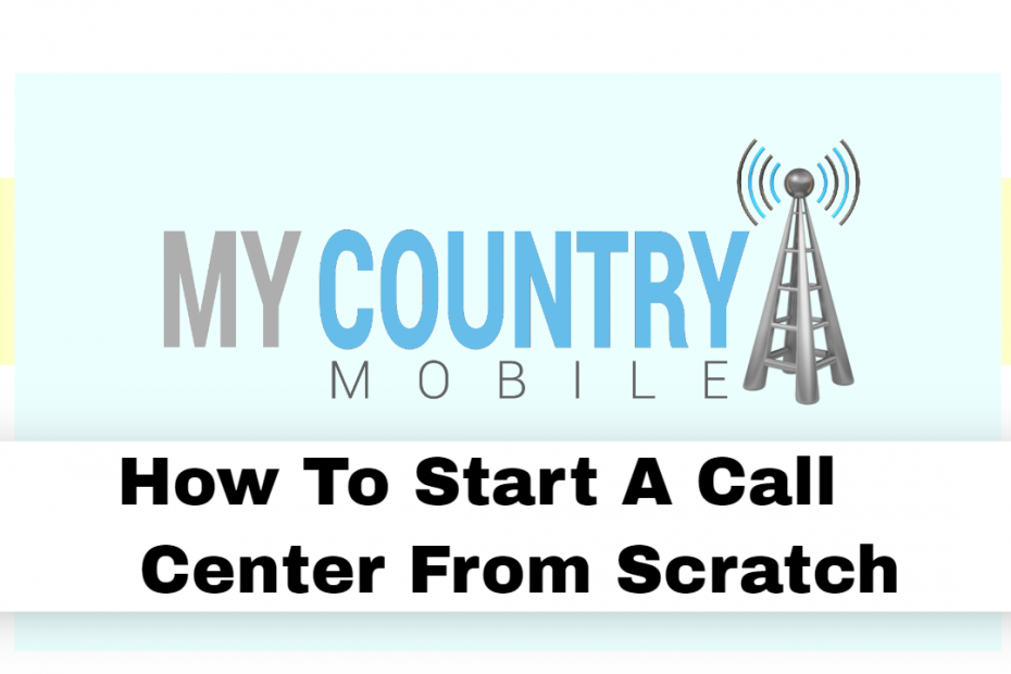 How To Start A Call Center From Scratch - My Country Mobile