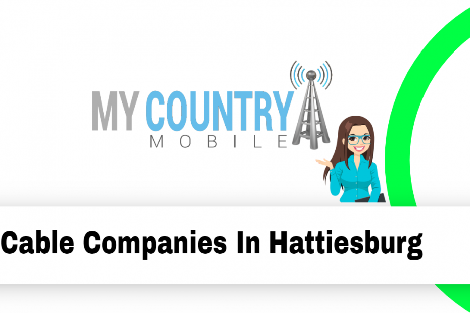 Cable Companies In Hattiesburg - My Country Mobile