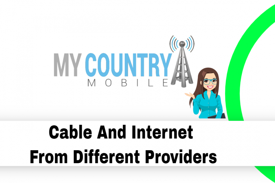 Cable And Internet From Different Providers - My Country Mobile