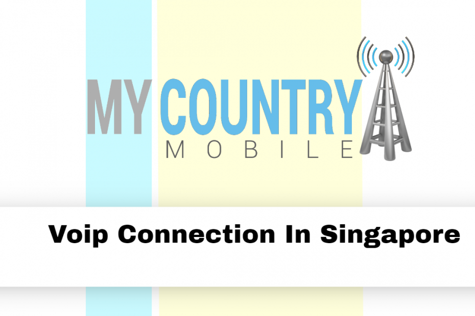 Voip Connection In Singapore - My Country Mobile