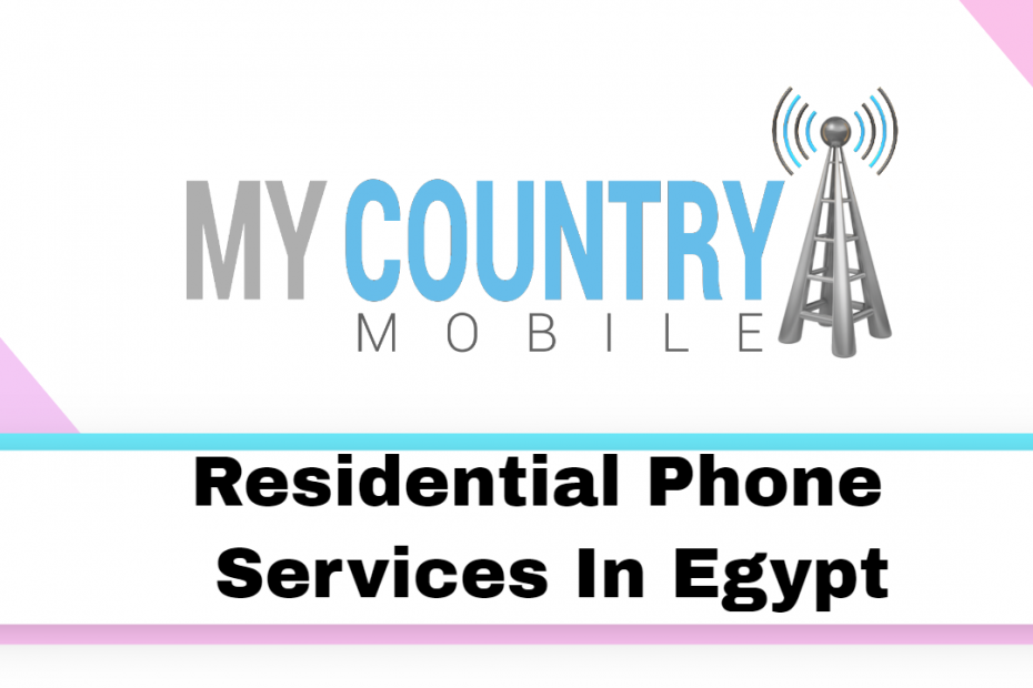 Residential Phone Services In Egypt - My Country Mobile
